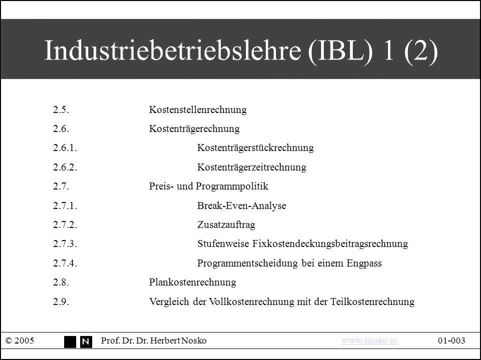 Industriebetriebslehre (IBL) 1 (2) © 2005Prof. Dr. Dr. Herbert Noskowww.nosko.cc01-003www.nosko.cc 2.5.Kostenstellenrechnung 2.6.Kostenträgerechnung 2