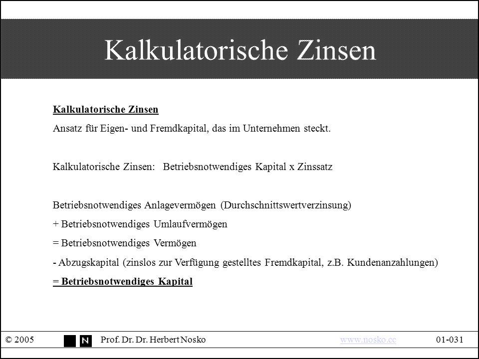 Kalkulatorische Zinsen © 2005Prof. Dr. Dr. Herbert Noskowww.nosko.cc01-031www.nosko.cc Kalkulatorische Zinsen Ansatz für Eigen- und Fremdkapital, das
