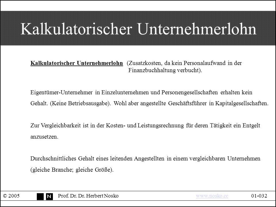Kalkulatorischer Unternehmerlohn © 2005Prof. Dr. Dr. Herbert Noskowww.nosko.cc01-032www.nosko.cc Kalkulatorischer Unternehmerlohn (Zusatzkosten, da ke