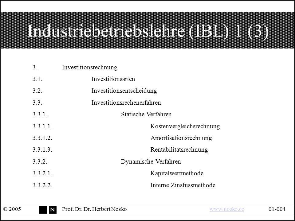 Industriebetriebslehre (IBL) 1 (3) © 2005Prof. Dr. Dr. Herbert Noskowww.nosko.cc01-004www.nosko.cc 3.Investitionsrechnung 3.1.Investitionsarten 3.2.In