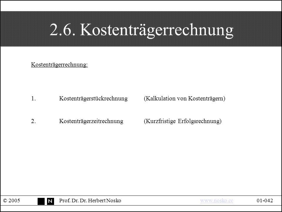 2.6. Kostenträgerrechnung © 2005Prof. Dr. Dr. Herbert Noskowww.nosko.cc01-042www.nosko.cc Kostenträgerrechnung: 1.Kostenträgerstückrechnung(Kalkulatio
