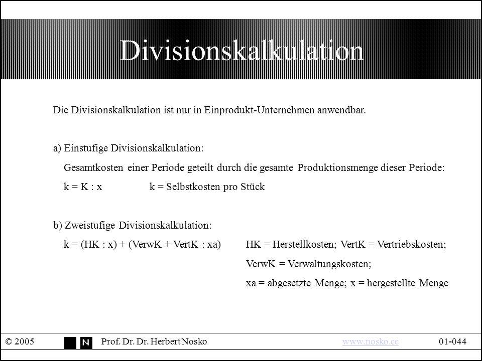 Divisionskalkulation © 2005Prof. Dr. Dr. Herbert Noskowww.nosko.cc01-044www.nosko.cc Die Divisionskalkulation ist nur in Einprodukt-Unternehmen anwend