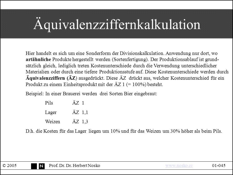 Äquivalenzziffernkalkulation © 2005Prof. Dr. Dr. Herbert Noskowww.nosko.cc01-045www.nosko.cc Hier handelt es sich um eine Sonderform der Divisionskalk
