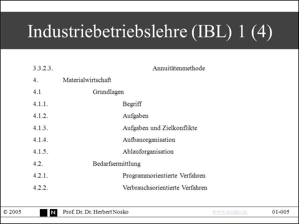 Industriebetriebslehre (IBL) 1 (4) © 2005Prof. Dr. Dr. Herbert Noskowww.nosko.cc01-005www.nosko.cc 3.3.2.3.Annuitätenmethode 4.Materialwirtschaft 4.1G