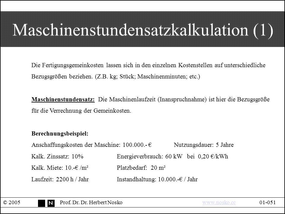Maschinenstundensatzkalkulation (1) © 2005Prof. Dr. Dr. Herbert Noskowww.nosko.cc01-051www.nosko.cc Die Fertigungsgemeinkosten lassen sich in den einz