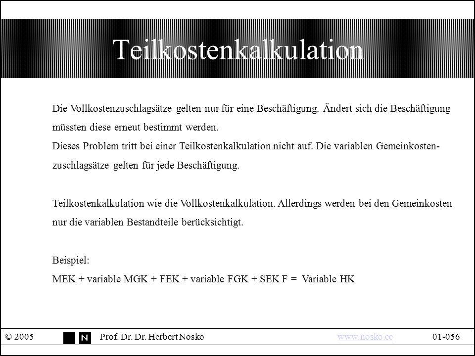 Teilkostenkalkulation © 2005Prof. Dr. Dr. Herbert Noskowww.nosko.cc01-056www.nosko.cc Die Vollkostenzuschlagsätze gelten nur für eine Beschäftigung. Ä