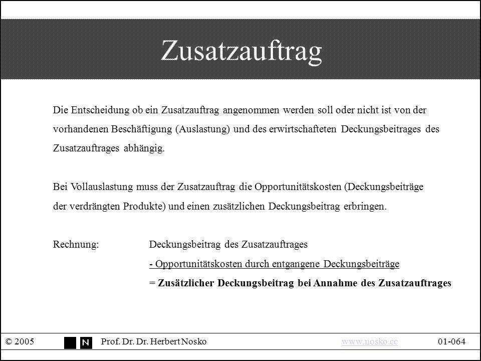 Zusatzauftrag © 2005Prof. Dr. Dr. Herbert Noskowww.nosko.cc01-064www.nosko.cc Die Entscheidung ob ein Zusatzauftrag angenommen werden soll oder nicht