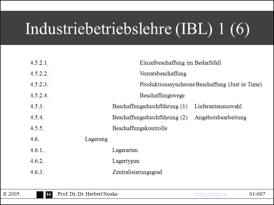 Industriebetriebslehre (IBL) 1 (6) © 2005Prof. Dr. Dr. Herbert Noskowww.nosko.cc01-007www.nosko.cc 4.5.2.1.Einzelbeschaffung im Bedarfsfall 4.5.2.2.Vo