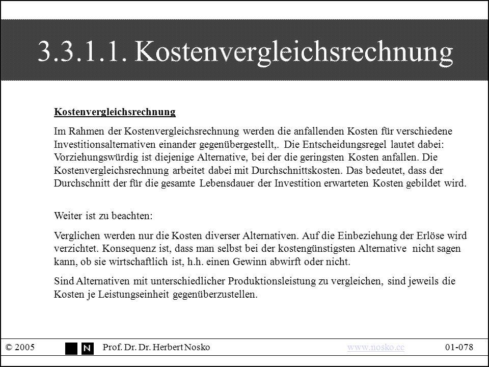 3.3.1.1. Kostenvergleichsrechnung © 2005Prof. Dr. Dr. Herbert Noskowww.nosko.cc01-078www.nosko.cc Kostenvergleichsrechnung Im Rahmen der Kostenverglei