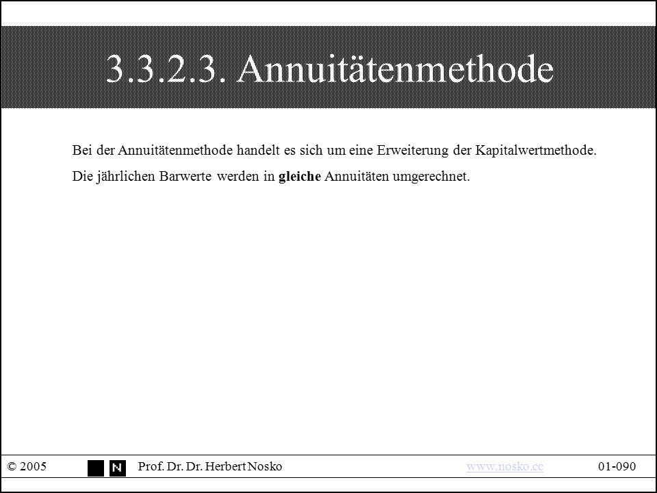 3.3.2.3. Annuitätenmethode © 2005Prof. Dr. Dr. Herbert Noskowww.nosko.cc01-090www.nosko.cc Bei der Annuitätenmethode handelt es sich um eine Erweiteru