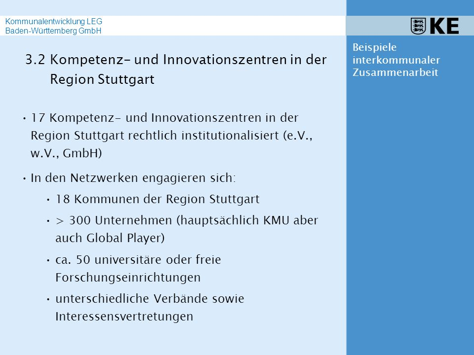 17 Kompetenz- und Innovationszentren in der Region Stuttgart rechtlich institutionalisiert (e.V., w.V., GmbH) In den Netzwerken engagieren sich: 18 Ko