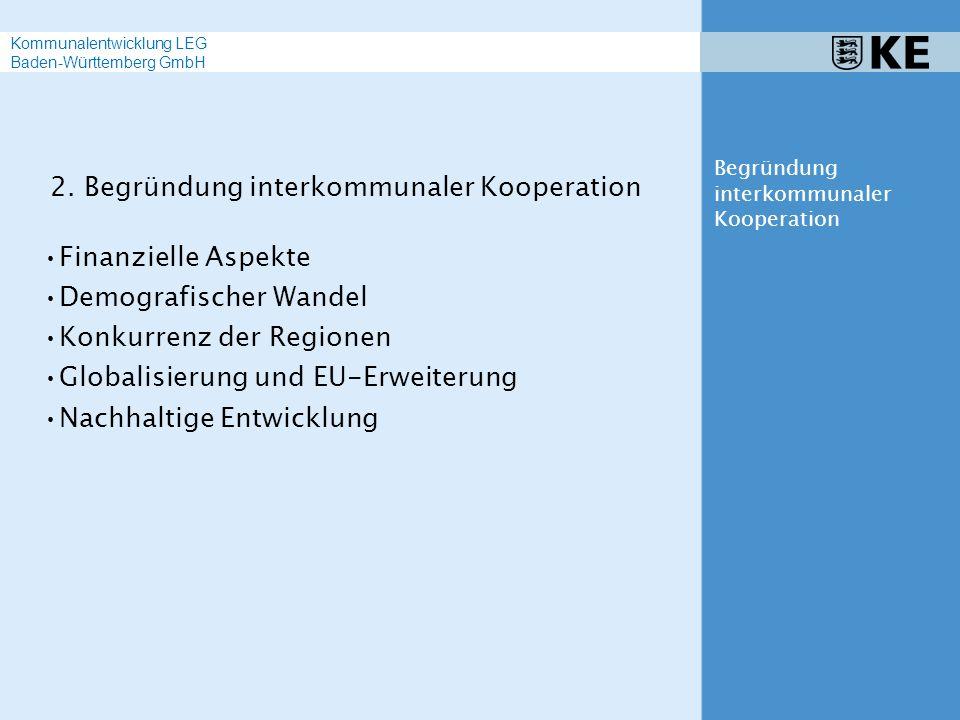 2. Begründung interkommunaler Kooperation Finanzielle Aspekte Demografischer Wandel Konkurrenz der Regionen Globalisierung und EU-Erweiterung Nachhalt
