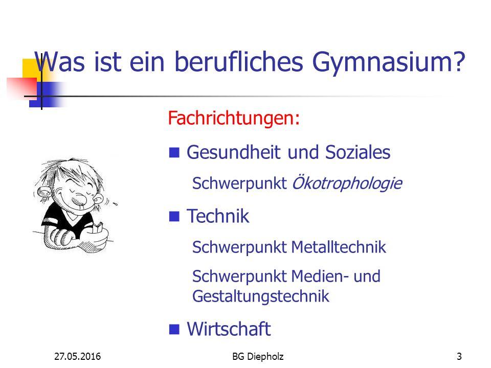 27.05.2016BG Diepholz2 Was ist ein berufliches Gymnasium.