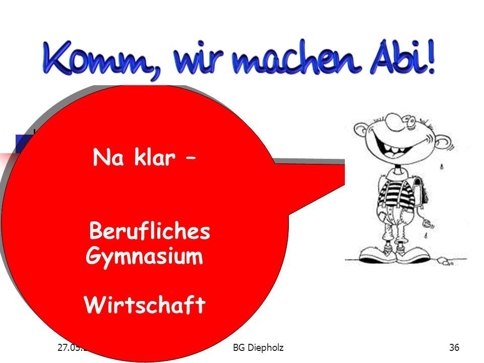 27.05.2016BG Diepholz35 Oder: Nach dem Abitur empfiehlt sich eine Ausbildung z.B.