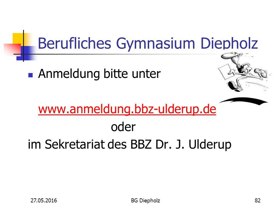 27.05.2016BG Diepholz81 Berufliches Gymnasium Diepholz Vielen Dank für Ihre Aufmerksamkeit !