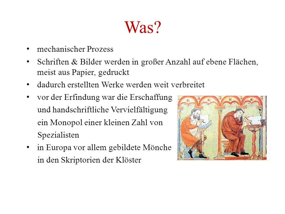 Was? mechanischer Prozess Schriften & Bilder werden in großer Anzahl auf ebene Flächen, meist aus Papier, gedruckt dadurch erstellten Werke werden wei