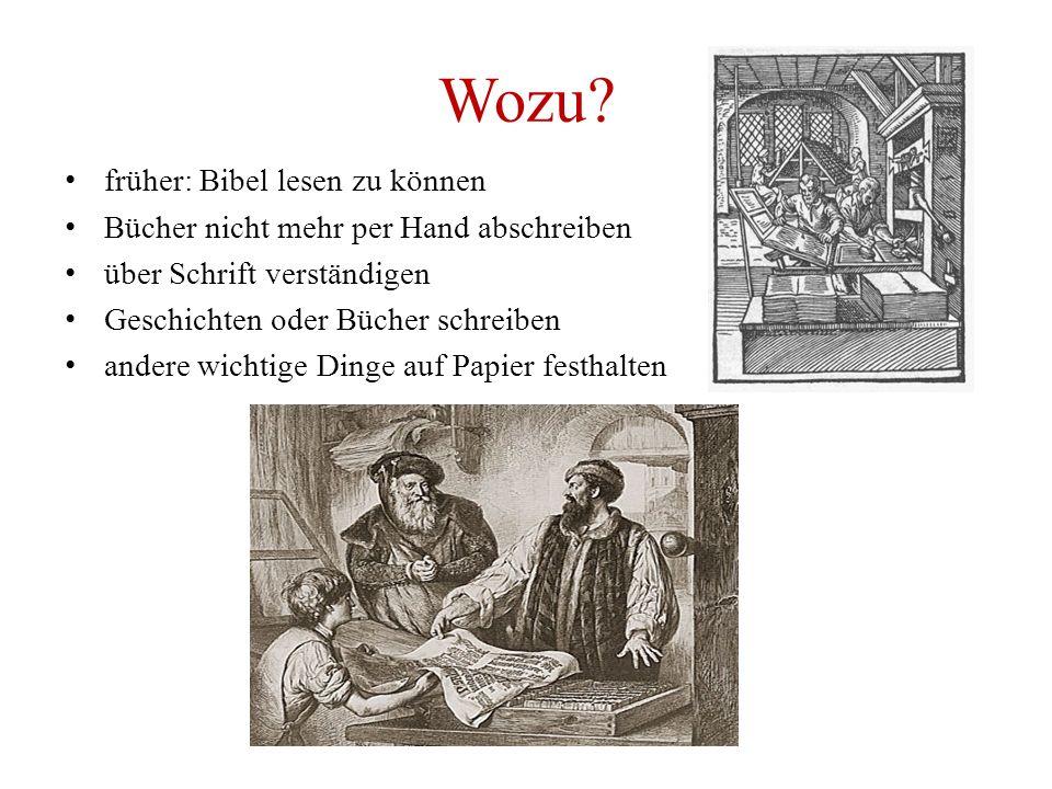 Wozu? früher: Bibel lesen zu können Bücher nicht mehr per Hand abschreiben über Schrift verständigen Geschichten oder Bücher schreiben andere wichtige