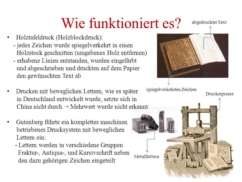 Wie funktioniert es? Holztafeldruck (Holzblockdruck): - jedes Zeichen wurde spiegelverkehrt in einen Holzstock geschnitten (umgebenes Holz entfernen)