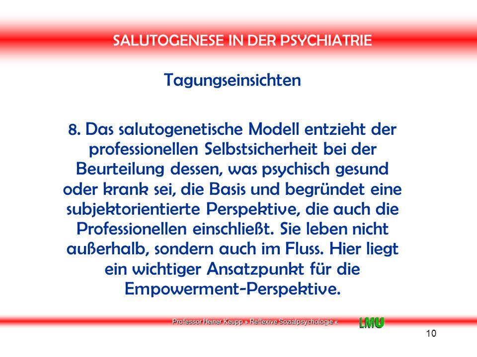 Professor Heiner Keupp » Reflexive Sozialpsychologie « 11 SALUTOGENESE IN DER PSYCHIATRIE Tagungseinsichten 9.