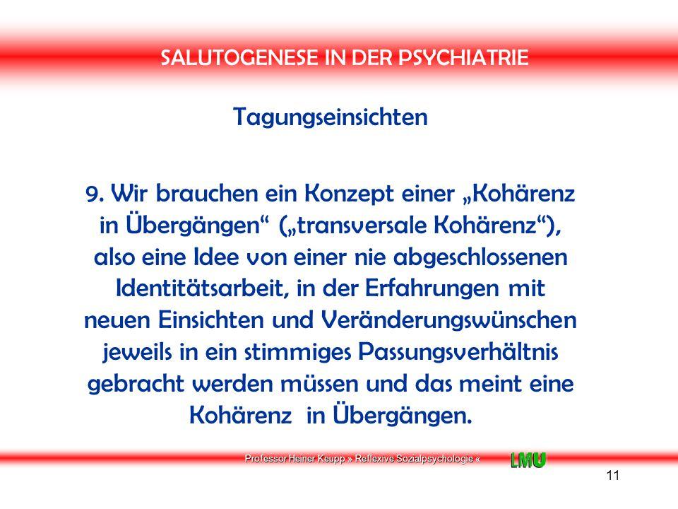 Professor Heiner Keupp » Reflexive Sozialpsychologie « 12 SALUTOGENESE IN DER PSYCHIATRIE Tagungseinsichten 10.