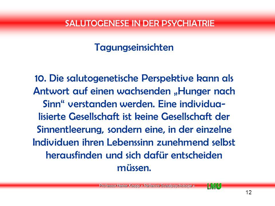 Professor Heiner Keupp » Reflexive Sozialpsychologie « 13 SALUTOGENESE IN DER PSYCHIATRIE Welche Punkte möchte ich vertiefen: 1.In welcher Gesellschaft wird heute Kohärenz gesucht.