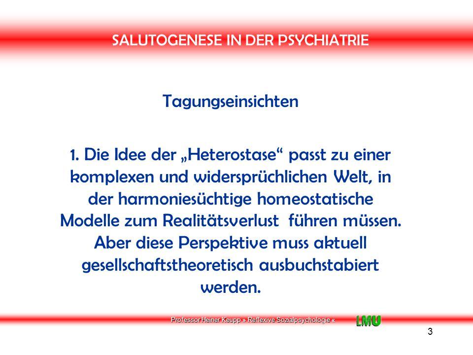 Professor Heiner Keupp » Reflexive Sozialpsychologie « 4 SALUTOGENESE IN DER PSYCHIATRIE Tagungseinsichten 2.