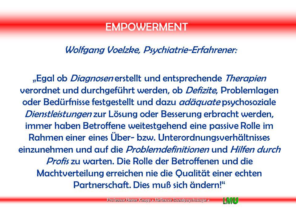 Professor Heiner Keupp » Reflexive Sozialpsychologie « PRIORITÄTEN DER SOZIALPSYCHIATRIE HEUTE Wolfgang Voelzke, Psychiatrie-Erfahrener: Viele Psychiatrie-Erfahrene messen der Psychotherapie eine große Be- deutung zu.