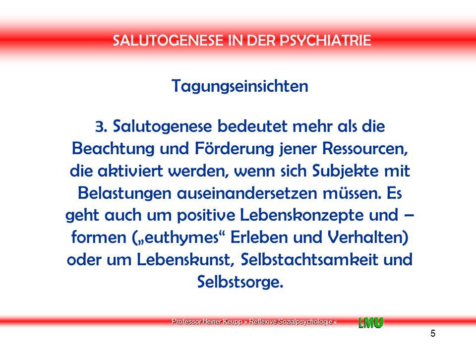 Professor Heiner Keupp » Reflexive Sozialpsychologie « 6 SALUTOGENESE IN DER PSYCHIATRIE Tagungseinsichten 4.