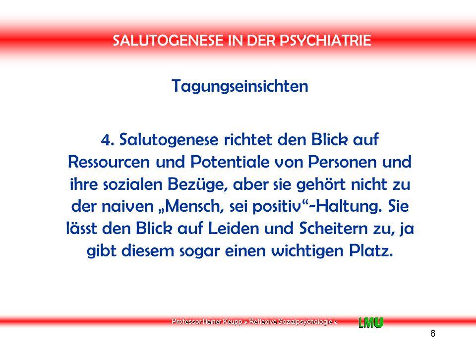 Professor Heiner Keupp » Reflexive Sozialpsychologie « 7 SALUTOGENESE IN DER PSYCHIATRIE Tagungseinsichten 5.