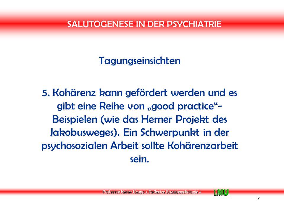 Professor Heiner Keupp » Reflexive Sozialpsychologie « 8 SALUTOGENESE IN DER PSYCHIATRIE Tagungseinsichten 6.