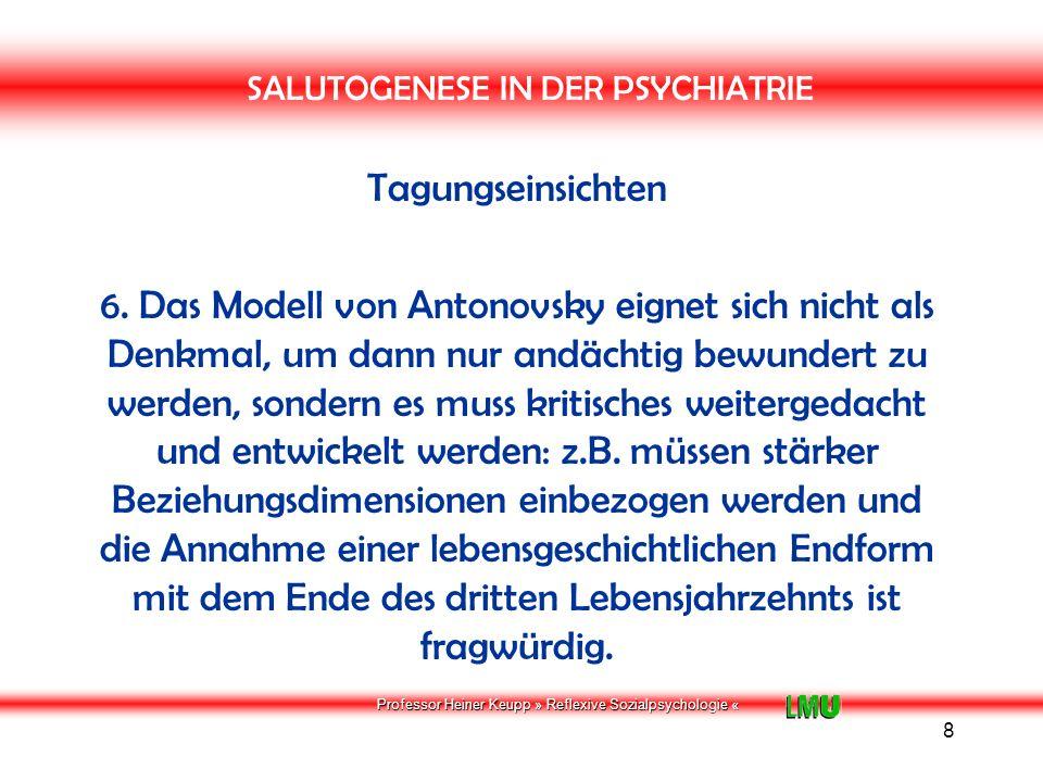Professor Heiner Keupp » Reflexive Sozialpsychologie « 9 SALUTOGENESE IN DER PSYCHIATRIE Tagungseinsichten 7.