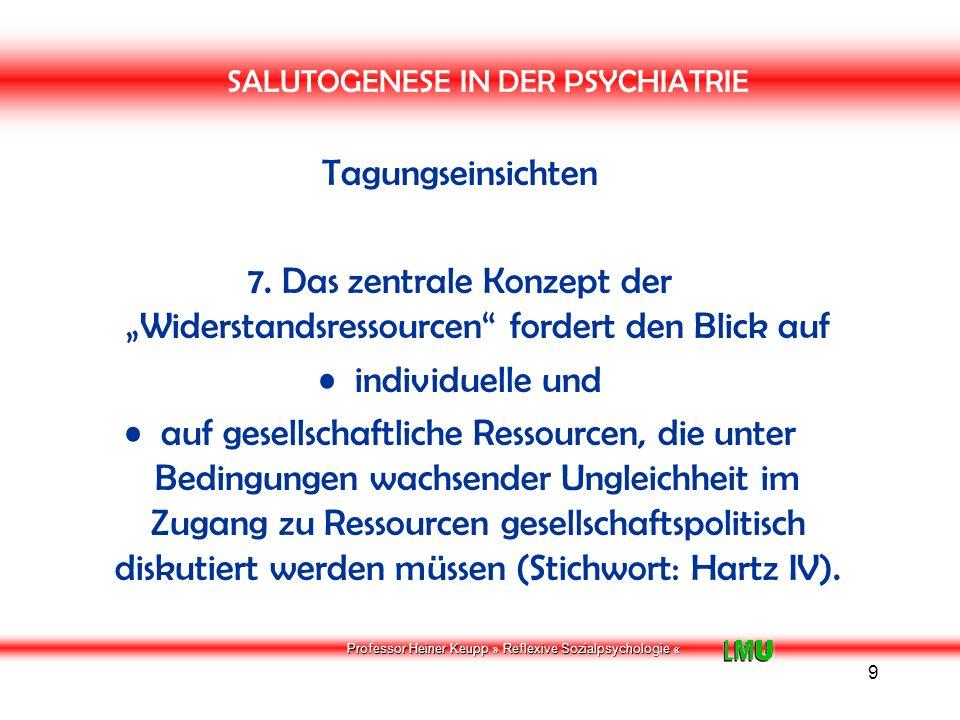 Professor Heiner Keupp » Reflexive Sozialpsychologie « 10 SALUTOGENESE IN DER PSYCHIATRIE Tagungseinsichten 8.