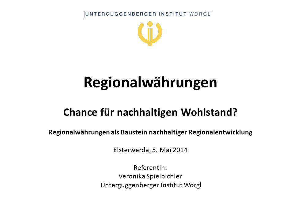 Regionalwährungen Chance für nachhaltigen Wohlstand? Regionalwährungen als Baustein nachhaltiger Regionalentwicklung Elsterwerda, 5. Mai 2014 Referent