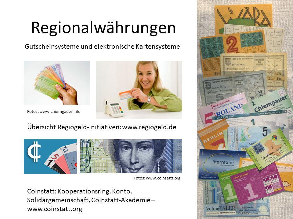 Regionalwährungen Fotos: www.chiemgauer.info Gutscheinsysteme und elektronische Kartensysteme Übersicht Regiogeld-Initiativen: www.regiogeld.de Coinstatt: Kooperationsring, Konto, Solidargemeinschaft, Coinstatt-Akademie – www.coinstatt.org Fotos: www.coinstatt.org