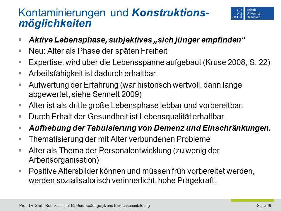 """Seite 16 Kontaminierungen und Konstruktions- möglichkeiten  Aktive Lebensphase, subjektives """"sich jünger empfinden  Neu: Alter als Phase der späten Freiheit  Expertise: wird über die Lebensspanne aufgebaut (Kruse 2008, S."""