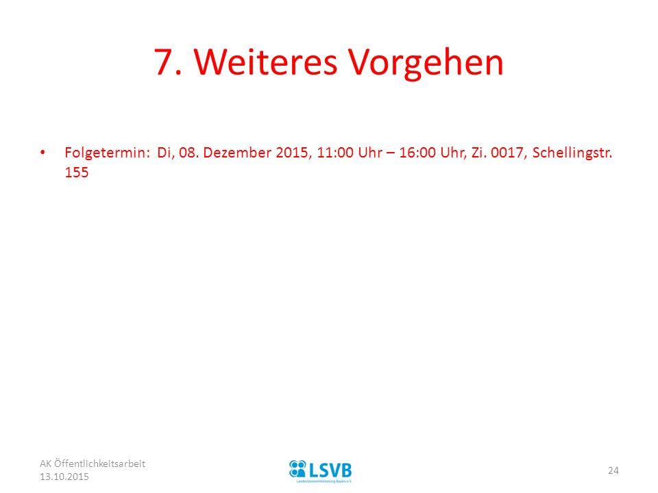 7. Weiteres Vorgehen Folgetermin: Di, 08. Dezember 2015, 11:00 Uhr – 16:00 Uhr, Zi. 0017, Schellingstr. 155 AK Öffentlichkeitsarbeit 13.10.2015 24