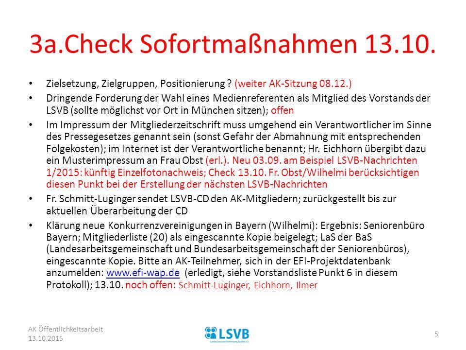 3a.Check Sofortmaßnahmen 13.10. Zielsetzung, Zielgruppen, Positionierung ? (weiter AK-Sitzung 08.12.) Dringende Forderung der Wahl eines Medienreferen