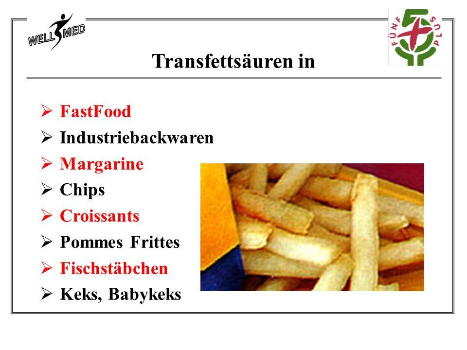 Transfettsäuren in  FastFood  Industriebackwaren  Margarine  Chips  Croissants  Pommes Frittes  Fischstäbchen  Keks, Babykeks