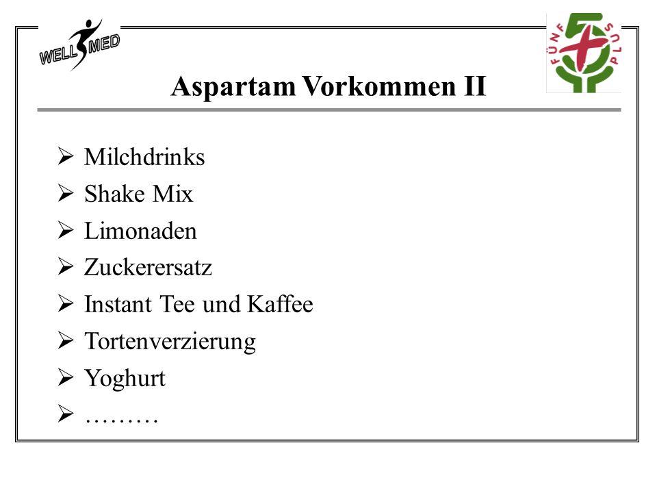 Aspartam Vorkommen II  Milchdrinks  Shake Mix  Limonaden  Zuckerersatz  Instant Tee und Kaffee  Tortenverzierung  Yoghurt  ………