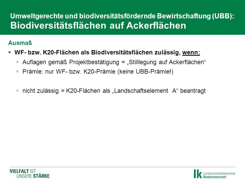 Umweltgerechte und biodiversitätsfördernde Bewirtschaftung (UBB): Biodiversitätsflächen auf Ackerflächen Ausmaß  WF- bzw. K20-Flächen als Biodiversit