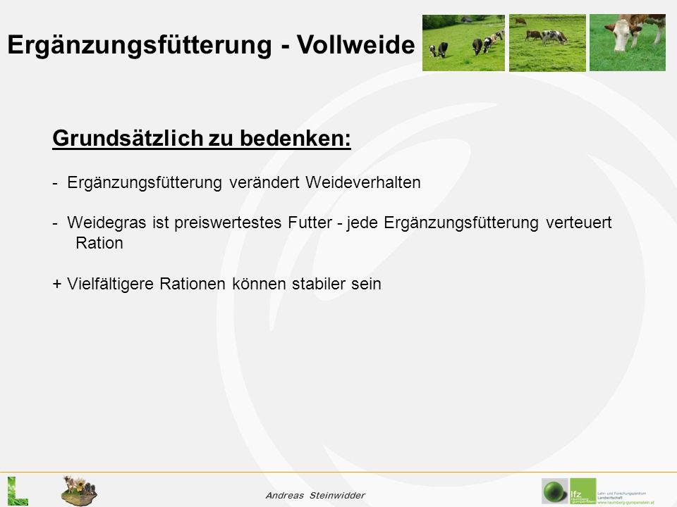 Andreas Steinwidder Ergänzungsfütterung - Vollweide Grundsätzlich zu bedenken: - Ergänzungsfütterung verändert Weideverhalten - Weidegras ist preiswertestes Futter - jede Ergänzungsfütterung verteuert Ration + Vielfältigere Rationen können stabiler sein