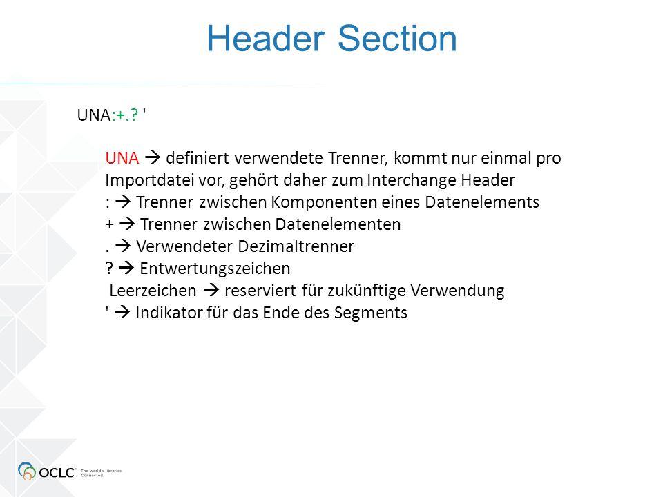 Header Section UNA  definiert verwendete Trenner, kommt nur einmal pro Importdatei vor, gehört daher zum Interchange Header :  Trenner zwischen Komponenten eines Datenelements +  Trenner zwischen Datenelementen.