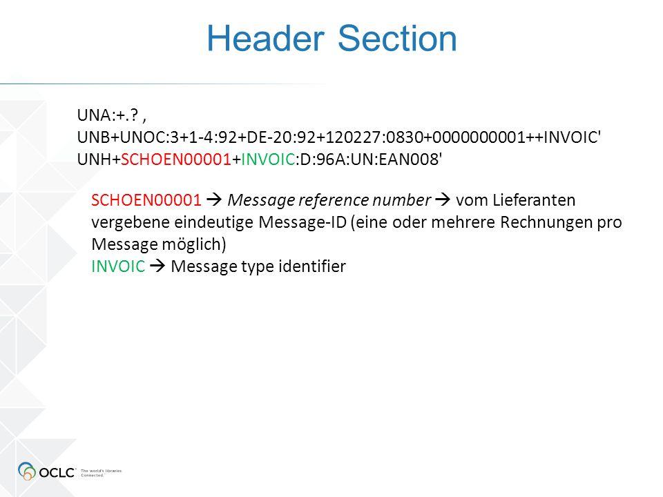 Header Section SCHOEN00001  Message reference number  vom Lieferanten vergebene eindeutige Message-ID (eine oder mehrere Rechnungen pro Message möglich) INVOIC  Message type identifier UNA:+..
