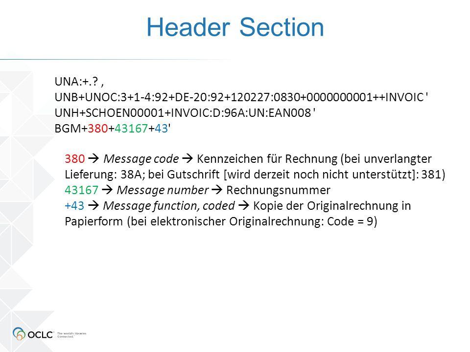 Header Section 380  Message code  Kennzeichen für Rechnung (bei unverlangter Lieferung: 38A; bei Gutschrift [wird derzeit noch nicht unterstützt]: 381) 43167  Message number  Rechnungsnummer +43  Message function, coded  Kopie der Originalrechnung in Papierform (bei elektronischer Originalrechnung: Code = 9) UNA:+..
