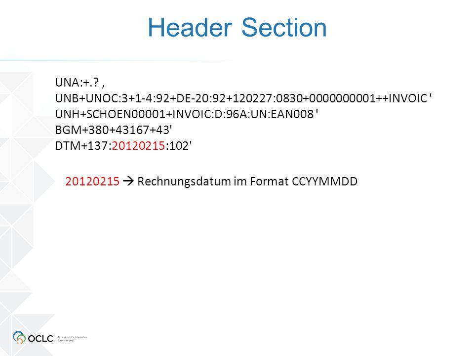 Header Section 20120215  Rechnungsdatum im Format CCYYMMDD UNA:+.? ' UNB+UNOC:3+1-4:92+DE-20:92+120227:0830+0000000001++INVOIC ' UNH+SCHOEN00001+INVO