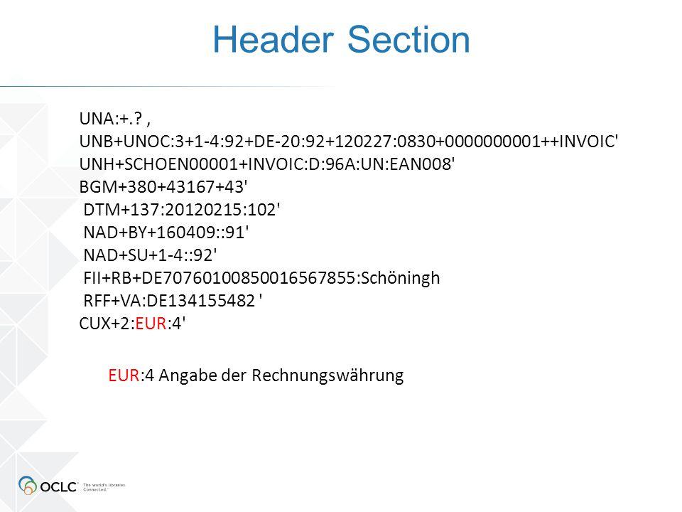 Header Section EUR:4 Angabe der Rechnungswährung UNA:+.? ' UNB+UNOC:3+1-4:92+DE-20:92+120227:0830+0000000001++INVOIC' UNH+SCHOEN00001+INVOIC:D:96A:UN: