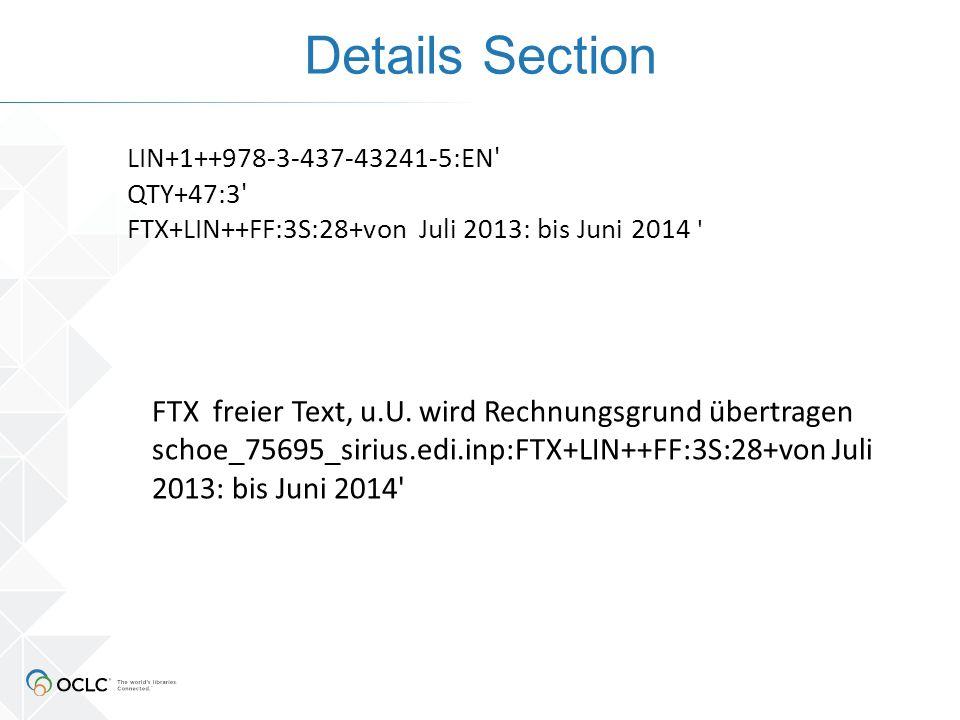 Details Section LIN+1++978-3-437-43241-5:EN' QTY+47:3' FTX+LIN++FF:3S:28+von Juli 2013: bis Juni 2014 ' FTX freier Text, u.U. wird Rechnungsgrund über