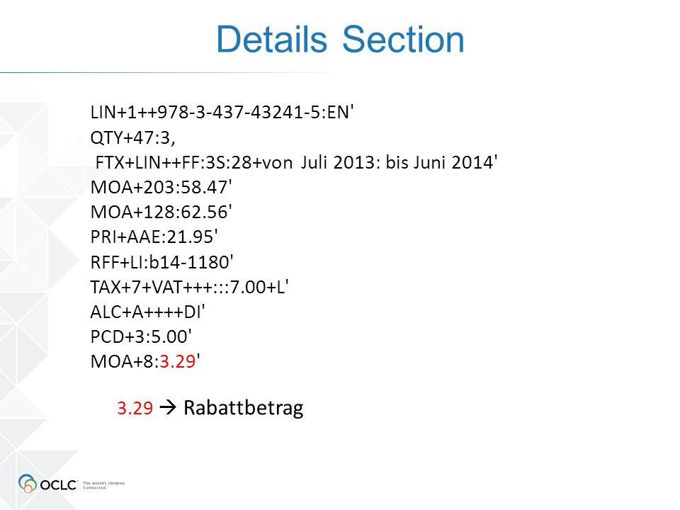 Details Section LIN+1++978-3-437-43241-5:EN QTY+47:3' FTX+LIN++FF:3S:28+von Juli 2013: bis Juni 2014 MOA+203:58.47 MOA+128:62.56 PRI+AAE:21.95 RFF+LI:b14-1180 TAX+7+VAT+++:::7.00+L ALC+A++++DI PCD+3:5.00 MOA+8:3.29 3.29  Rabattbetrag