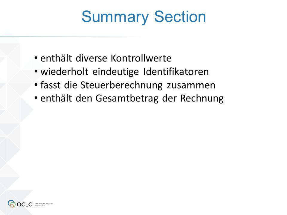 Summary Section enthält diverse Kontrollwerte wiederholt eindeutige Identifikatoren fasst die Steuerberechnung zusammen enthält den Gesamtbetrag der Rechnung