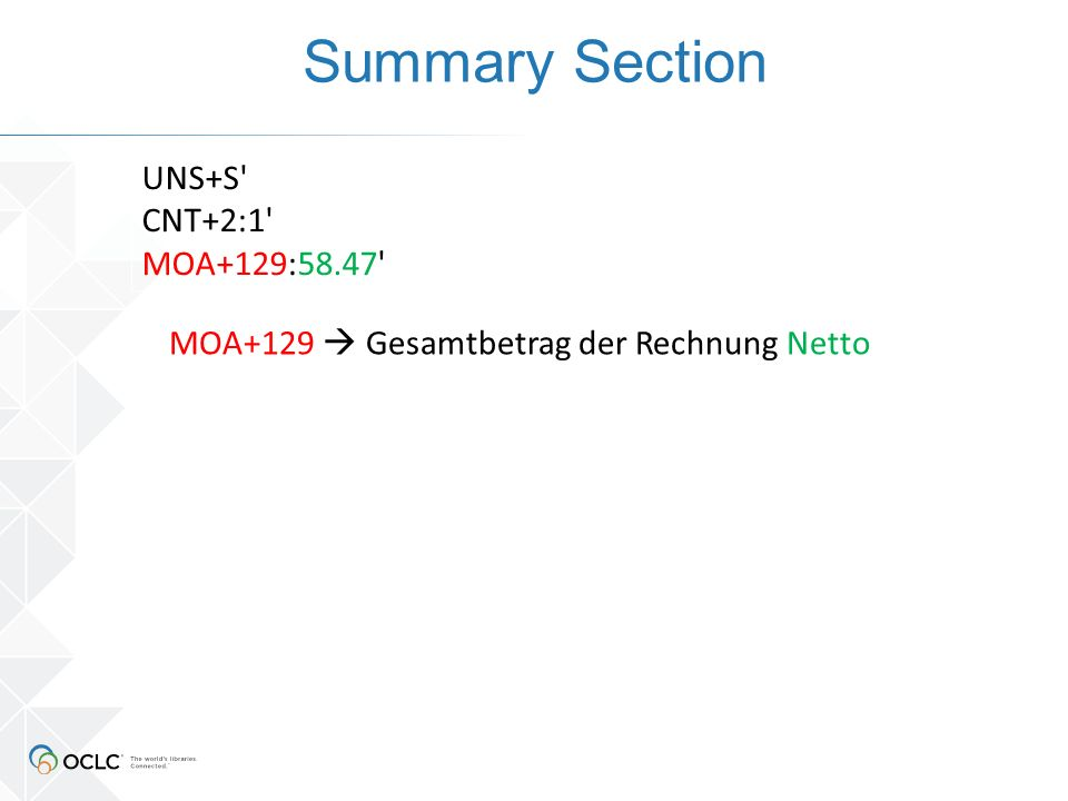 Summary Section UNS+S' CNT+2:1' MOA+129:58.47' MOA+129  Gesamtbetrag der Rechnung Netto